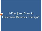 5-Day Jump Start in Dialectical Behavior Therapy©